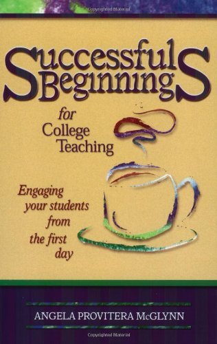 Successful Beginnings for College TeachinG (Publicaffairs Reports) (Teaching Techniques/Strategies Series, V. 2)