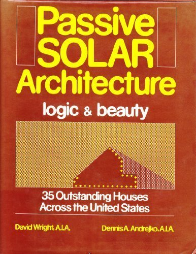Passive Solar Architecture: Logic and Beauty : 35 Outstanding Houses Across the United States