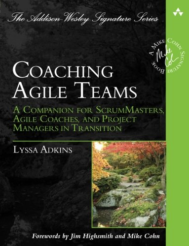 Coaching Agile Teams: A Companion for ScrumMasters, Agile Coaches, and Project Managers in Transition (Addison-Wesley Signature Series (Cohn)) by imusti