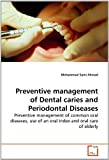img - for Preventive management of Dental caries and Periodontal Diseases: Preventive management of common oral diseases, use of an oral index and oral care of elderly by Mohammad Sami Ahmad (2010-07-14) book / textbook / text book