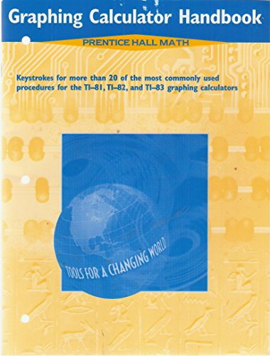 Prentice Hall Math Graphing Calculator Handbook for TI-81, TI-82 and TI-83 : Tools for a Changing World