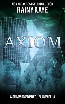 Axiom: A Summoned Prequel Novella by [Kaye, Rainy]