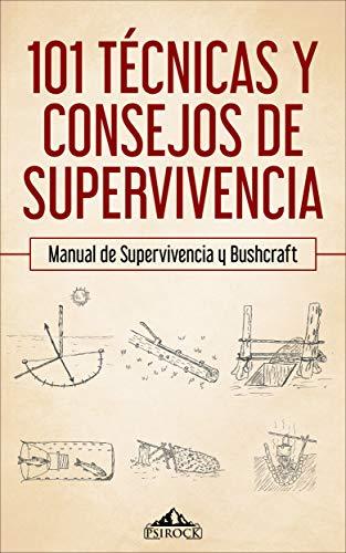 101 técnicas y consejos de supervivencia: Manual de supervivencia, acampada y bushcraft por PsiRock Shop