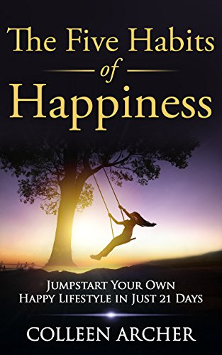 The Five Habits of Happiness: Jumpstart Your Own Happy Lifestyle in Just 21 Days