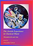 The Jewish Experience in Classical Music: Shostakovich and Asia (Arizona Center for Judaic Studies Publications) offers