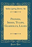 Amazon / Forgotten Books: Peonies, Irises, Tulips, Gladiolus, Lilies Classic Reprint (Indian Spring Farms Inc)
