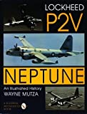 Lockheed P-2V Neptune: An Illustrated History (Schiffer Military History)