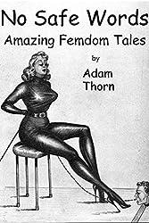 No Safe Words: Amazing Femdom Tales
