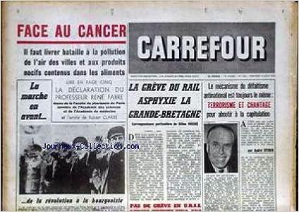 CARREFOUR [No 560] du 08/06/1955 - FACE AU CANCER - BATAILLE A LA POLLUTION DE L'AIR DES VILLES ET AUX PRODUITS NOCIFS DANS LES ALIMENTS - PROFESSEUR RENE FABRE PAR R. CLARKE - LA MARCHE EN AVANT DE LA REVOLUTION A LA BOURGEOISIE - LA GREVE U RAIL ASPHYXI
