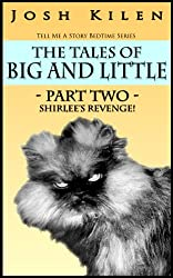 The Tales of Big and Little - Part Two: Shirlee's Revenge (Tell Me A Story Bedtime Stories for Kids Book 6)