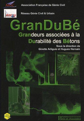 GranDuBé: Grandeurs associées à la durabilité des bétons Broché – 21 juin 2007 Collectif 285978425X Bâtiment Bâtiment travaux publics