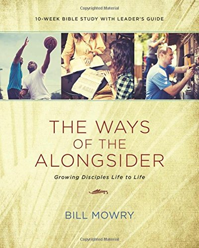 The Ways Of The Alongsider: Growing Disciples Life To Life