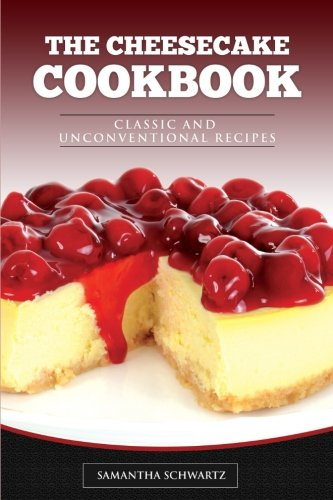 Download The Cheesecake Cookbook: Classic and Unconventional Recipes ebook