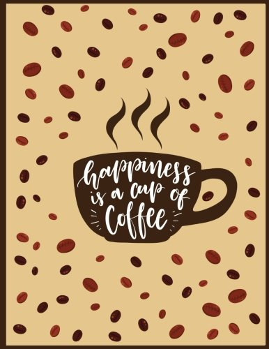 Happiness is a Cup of Coffee: A Cup of Tasty Black Coffee, Journal/Notebook with 100 Inspirational Quotes Inside, Inspirational Thoughts for Every ... XL 8.5x11 (Journals and Notebooks)