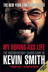 My Boring-Ass Life (Revised Edition): The Uncomfortably Candid Diary of Kevin Smith
