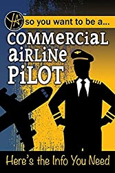 So You Want to Be a ... Commercial Airline Pilot: Here's the Info You Need (Young Adult)