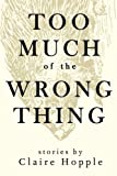 img - for Too Much of the Wrong Thing book / textbook / text book