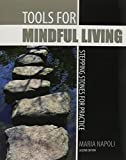 Tools for Mindful Living : Stepping Stones for Practice, NAPOLI  MARIA, 1465214461