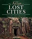 The Atlas of Lost Cities, Brenda Rosen, 1841813273