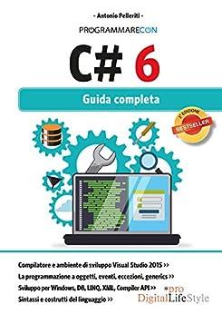 Programmare con C# 6: Guida completa (Italian Edition) by [Pelleriti, Antonio]
