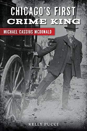 Chicago's First Crime King: Michael Cassius McDonald (True Crime)