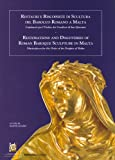 Restauri e Riscoperte Di Scultura Del Barocco Romano a Malta : Capolavori per L'Ordine Dei Cavalieri Di San Giovanni = Restorations and Discoveries of Roman Baroque Sculpture in Malta: Masterpieces for the Order of the Knights of Malta, Guido, Sante, 9993270466