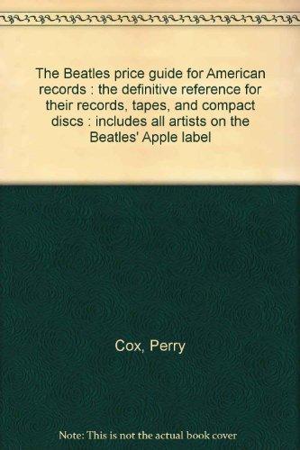 Beatles Record Label (The Beatles price guide for American records : the definitive reference for their records, tapes, and compact discs : includes all artists on the Beatles' Apple)