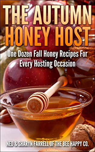 The Autumn Honey Host: One Dozen Fall Honey Recipes for Every Hosting Occasion by [Farrell, Ned, Farrell, Sharyn]