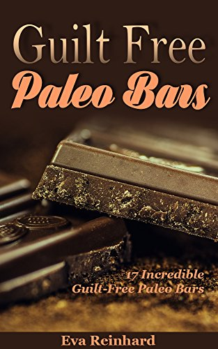Guilt Free Paleo Bars: 17 Incredible Guilt-Free Paleo Bars (Protein Bars, Healthy Snack, Low Carb, Caveman Diet) ()