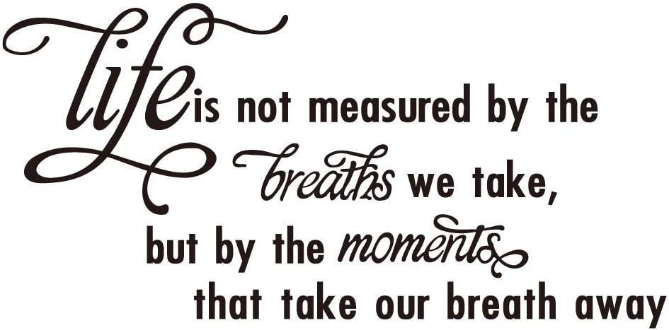 Life is not Measured by The Breaths we take but by The Moments That take Our Breath Away Vinyl Wall Decal Inspirational Quotes Wall Décor