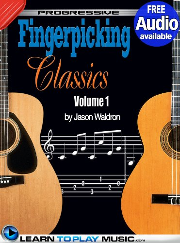 Fingerstyle Guitar Classics Volume 1: Teach Yourself How to Play Classical Guitar Sheet Music (Free Audio Available) (Progressive)