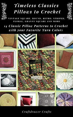 - Timeless Classics Pillows to Crochet Vintage Square, Round, Retro, Striped, Floral, Granny Square Pillows and More - 14 Classic Pillow Patterns to Crochet with Your Favorite Yarn Colors