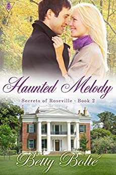 Haunted Melody (Secrets of Roseville Book 2) by [Bolte, Betty]