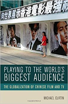Playing to the World's Biggest Audience by Curtin, Michæl. (University of California Press,2007)