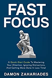 Fast Focus: A Quick-start Guide To Mastering Your Attention, Ignoring Distractions, And Getting More Done In Less Time! by Damon Zahariades ebook deal