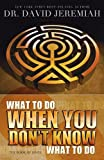 What to Do When You Don't Know What to Do, David Jeremiah, 1434764516