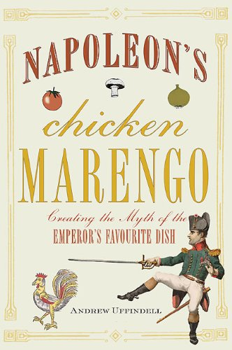 Napoleon's Chicken Marengo: Creating the Myth of the Emperor's Favourite Dish ()