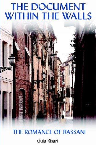 The Document Within the Walls: The 'Romance' of Bassani (Troubador Italian Studies) by Guia Risari (2004-10-12) pdf