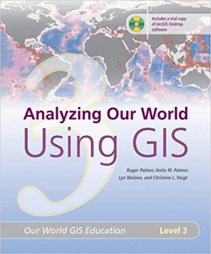 Analyzing Our World Using GIS: Our World GIS Education,