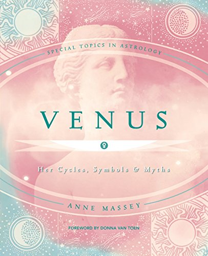 (Venus: Her Cycles, Symbols & Myths (Special Topics in Astrology)