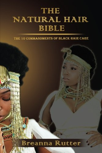 Search : The Natural Hair Bible: The 10 Commandments of Black Hair Care