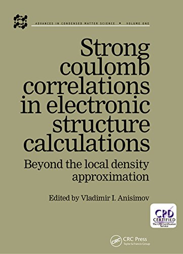 Strong Coulomb Correlations in Electronic Structure Calculations (Advances in Condensed Matter Science)