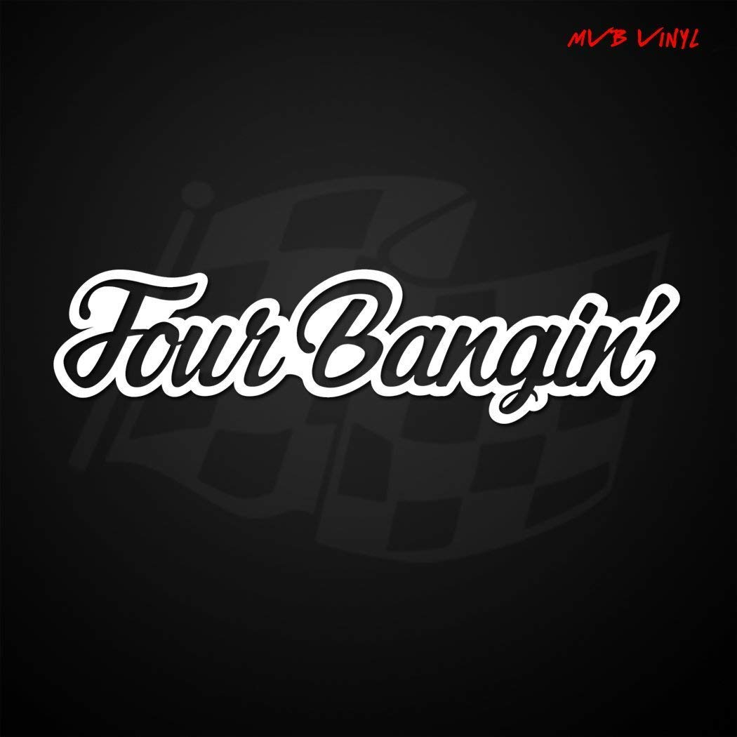 Four Bangin Vinyl Decal Sticker Banger Funny JDM ILLEST Car Window VTEC 640