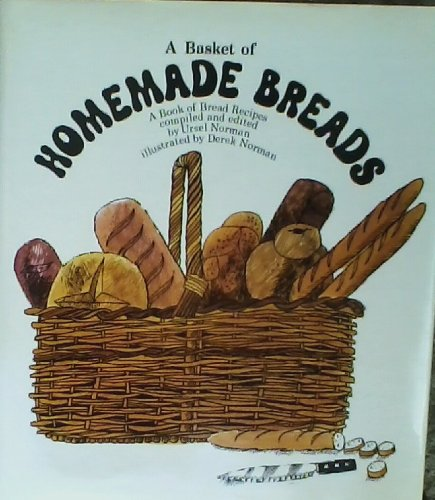 A basket of homemade breads: A book of bread recipes old and new