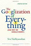 The Googlization of Everything, Siva Vaidhyanathan, 0520272897