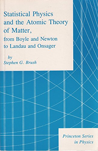 Statistical Physics and the Atomic Theory of Matter from Boyle and Newton to Landau and Onsager (Princeton Series in Phy