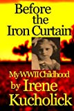 Before the Iron Curtain: My WWII Childhood, Irene Kucholick, 0615820808