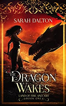 The Dragon Wakes (The Land of Fire and Ash Book 1) by [Dalton, Sarah]