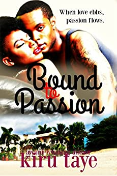 Bound To Passion (Bound Series Book 3) by [Taye, Kiru]