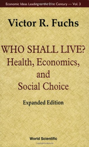 Who Shall Live? (Health, Economics, and Social Choice) (Economic Ideas Leading to the 21st Century, 3)